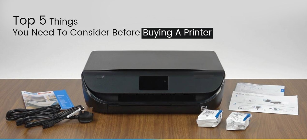 Top 5 Things You Need To Consider Before Buying A Printer