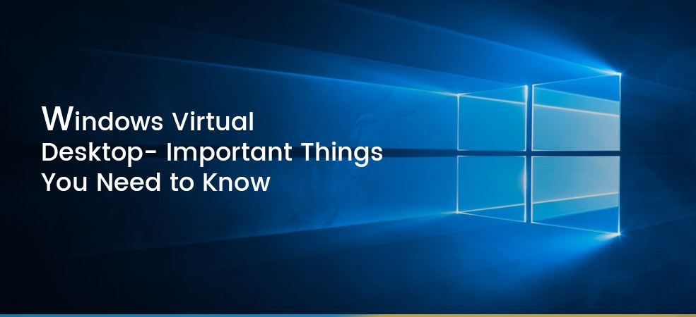 Windows Virtual Desktop- Important Things You Need to Know