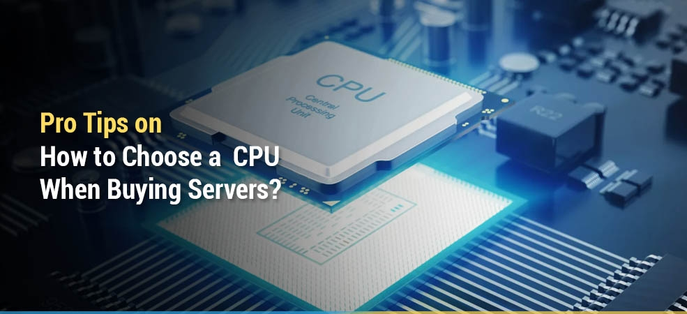 Pro Tips on How to Choose a CPU When Buying Servers?