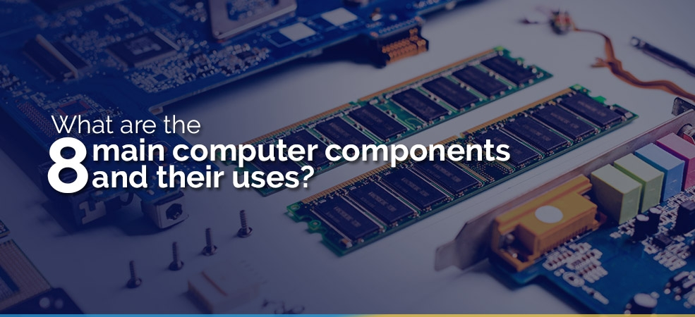 What are the 8 main computer components and their uses? (66)