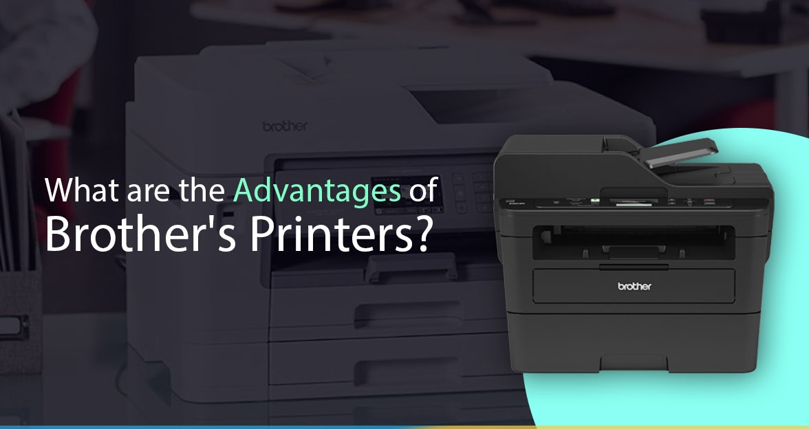 What are the advantages of Brother's Printers?
