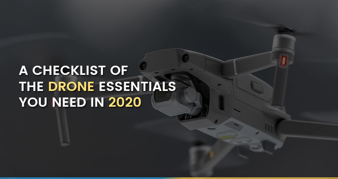 A Checklist of the Drone Essentials you need in 2020