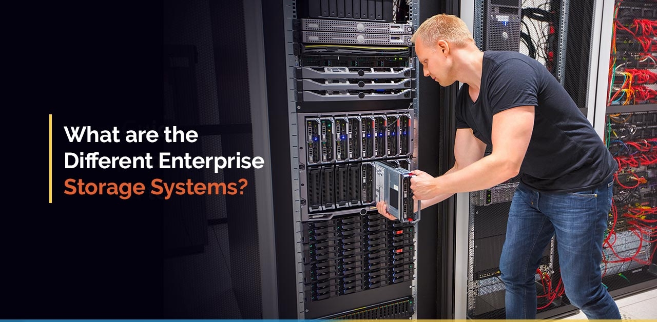 What are the Different Enterprise Storage Systems?