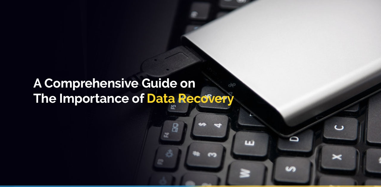 A Comprehensive Guide on the Importance of Data Recovery
