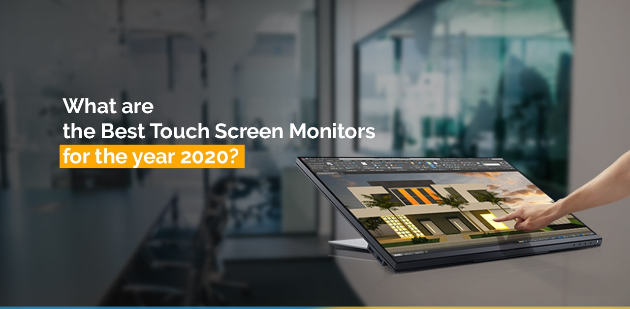 What are the Best Touch Screen Monitors for the year 2020?