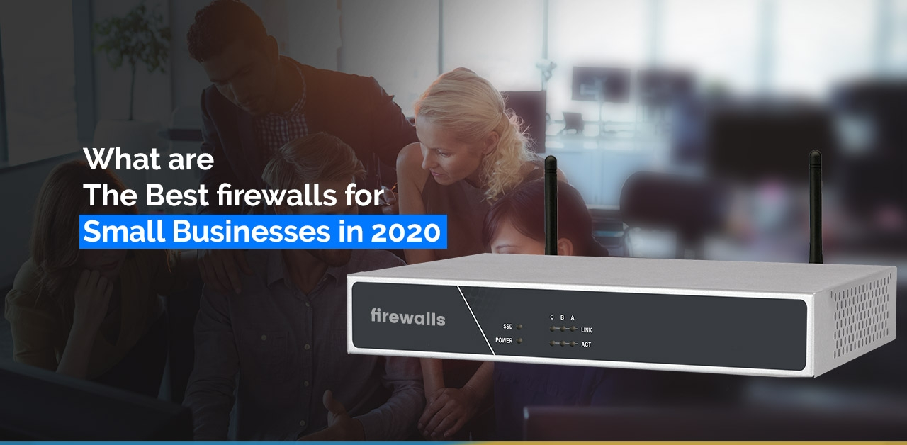 What are the Best firewalls for Small Businesses in 2020?