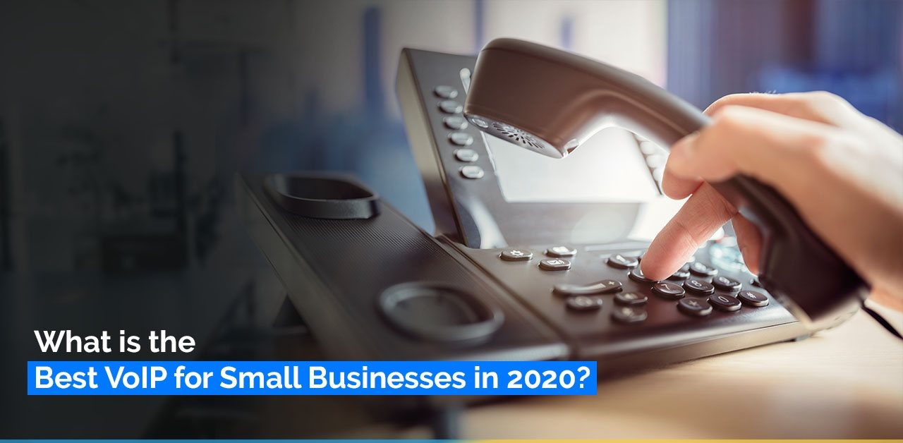 What is the Best VoIP for Small Businesses in 2020?